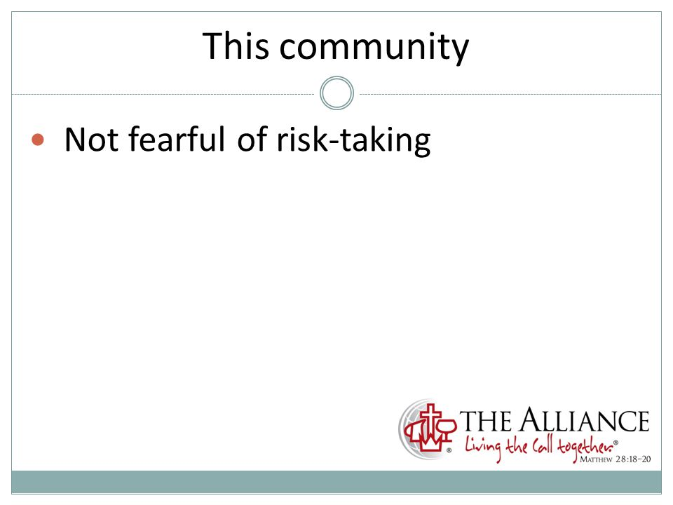 This community Not fearful of risk-taking