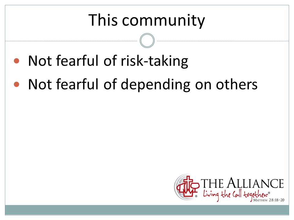 This community Not fearful of risk-taking Not fearful of depending on others