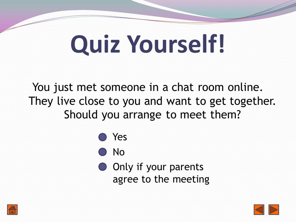 Quiz Yourself. You just met someone in a chat room online.