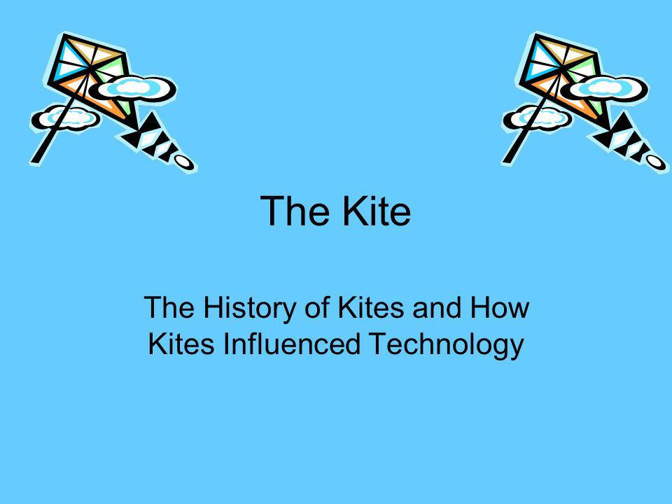 The Kite The History of Kites and How Kites Influenced Technology