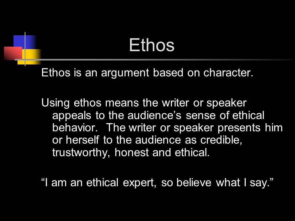 Ethos Ethos is an argument based on character.