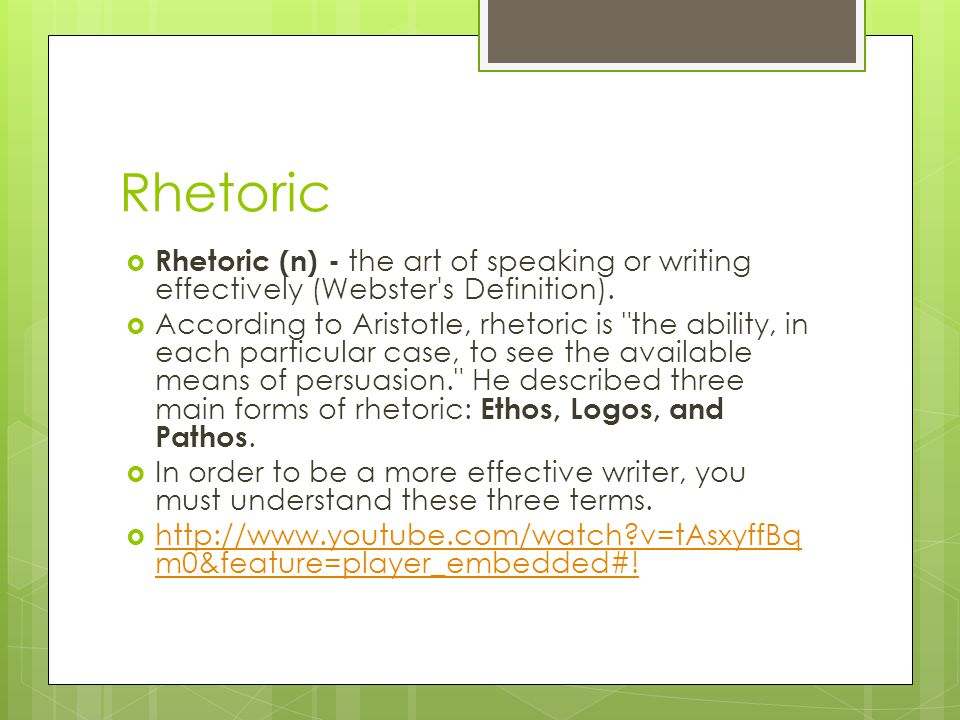 Rhetoric  Rhetoric (n) - the art of speaking or writing effectively (Webster s Definition).