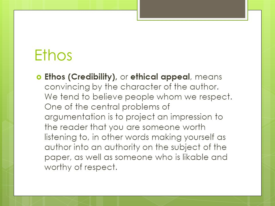 Ethos  Ethos (Credibility), or ethical appeal, means convincing by the character of the author.