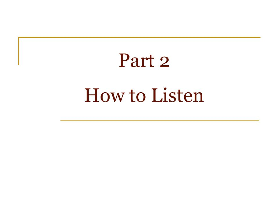 Part 2 How to Listen