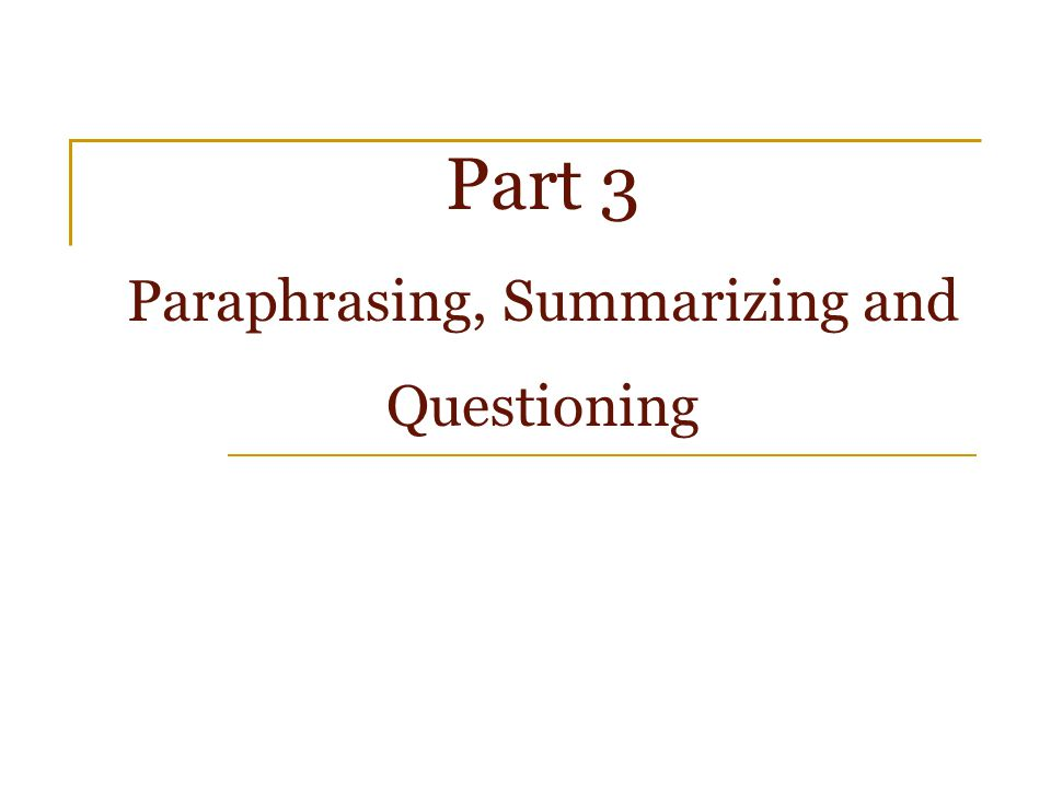 Part 3 Paraphrasing, Summarizing and Questioning