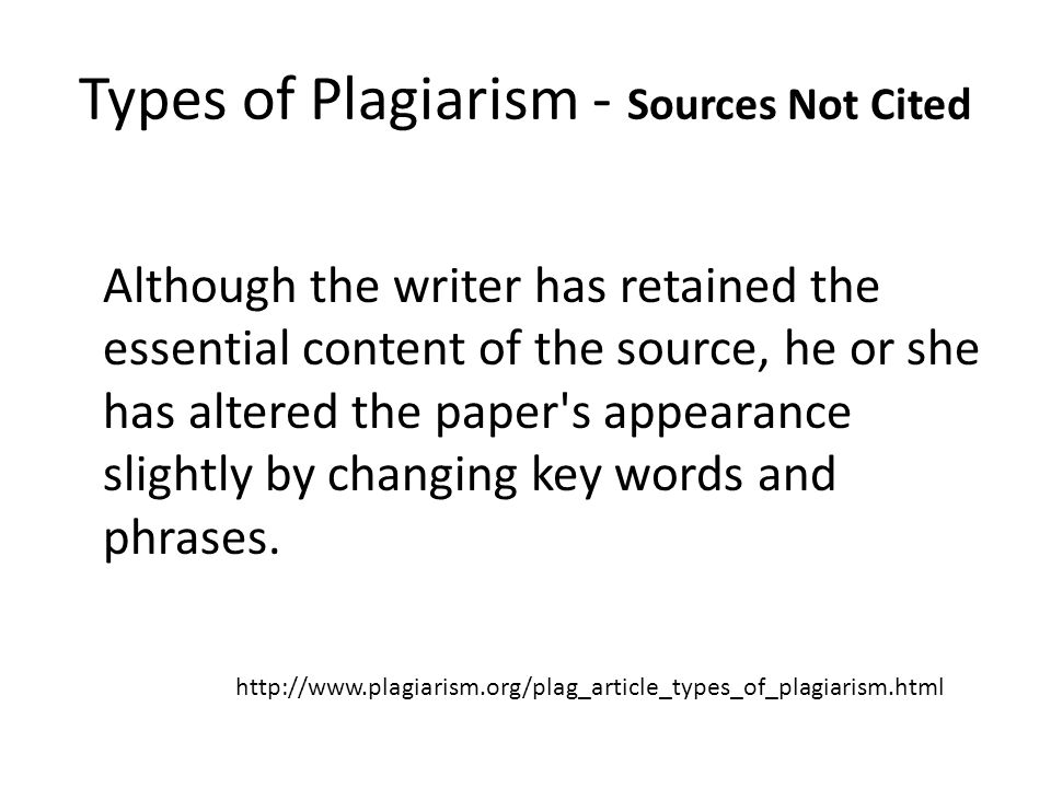 Types of Plagiarism - Sources Not Cited The Poor Disguise Although the writer has retained the essential content of the source, he or she has altered the paper s appearance slightly by changing key words and phrases.