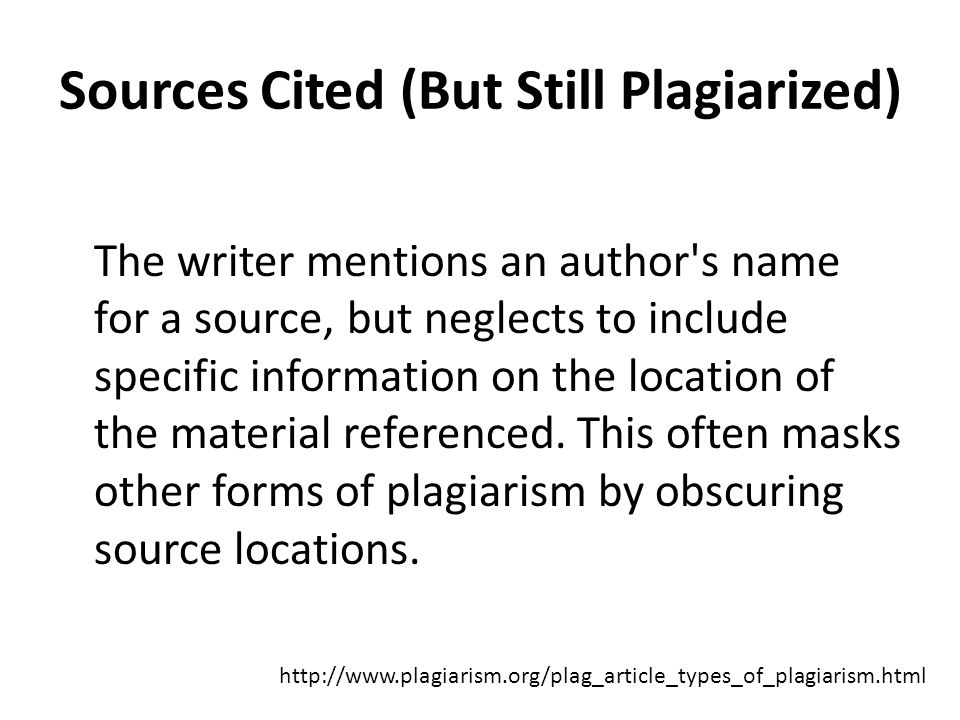 Sources Cited (But Still Plagiarized) The Forgotten Footnote The writer mentions an author s name for a source, but neglects to include specific information on the location of the material referenced.
