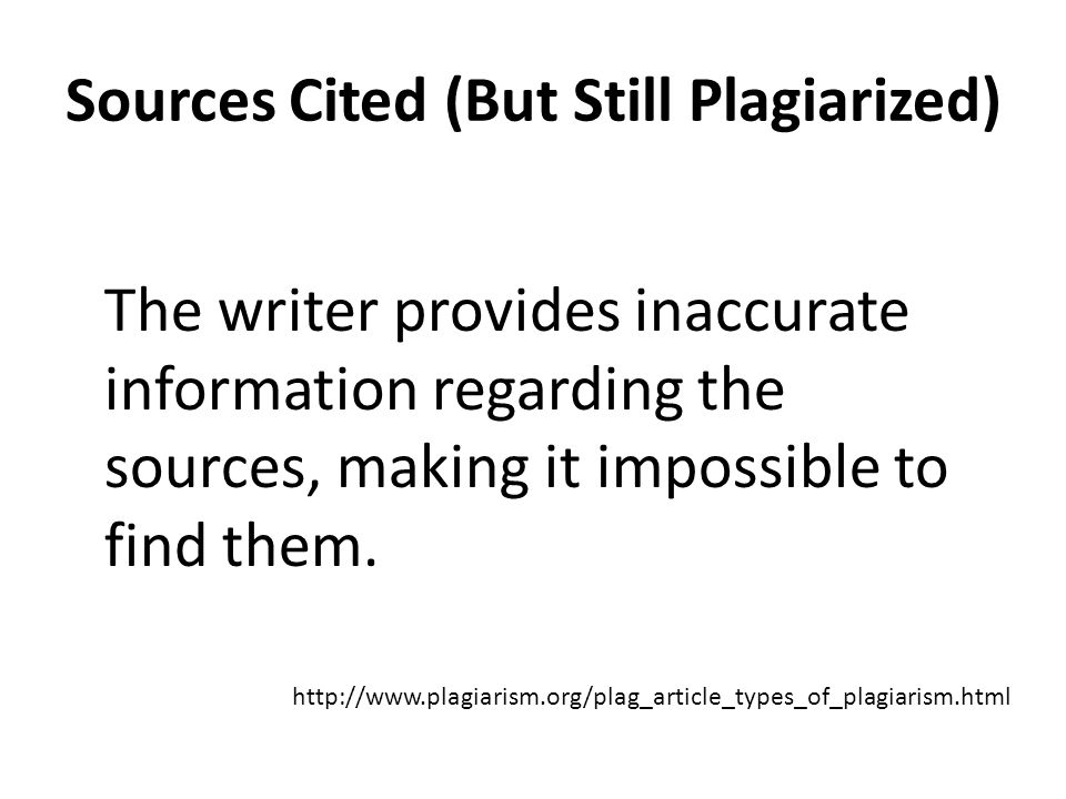 Sources Cited (But Still Plagiarized) The Misinformer The writer provides inaccurate information regarding the sources, making it impossible to find them.