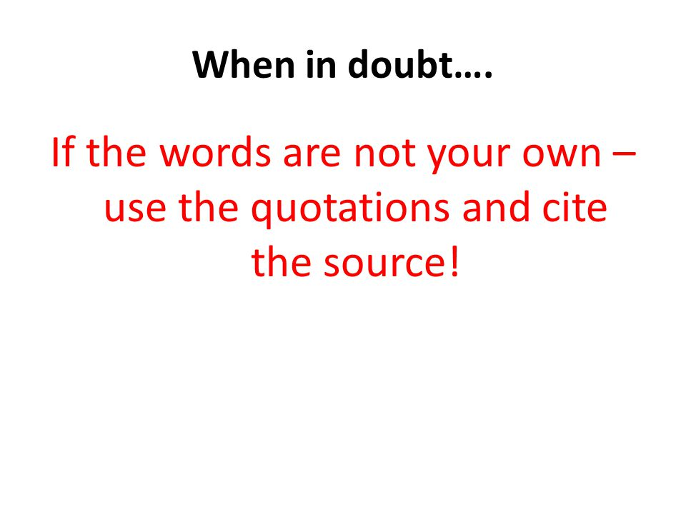 When in doubt…. If the words are not your own – use the quotations and cite the source!