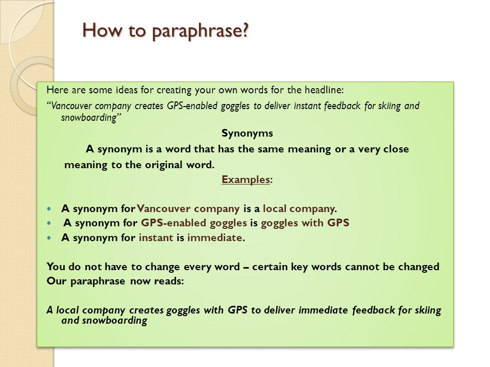 paraphrasing skills Paraphrasing is a way of presenting a text, retaining the original meaning, but using your own way of expressing it with different words and phrasing from the original we generally use paraphrasing with short sections of text, such as phrases and sentences.