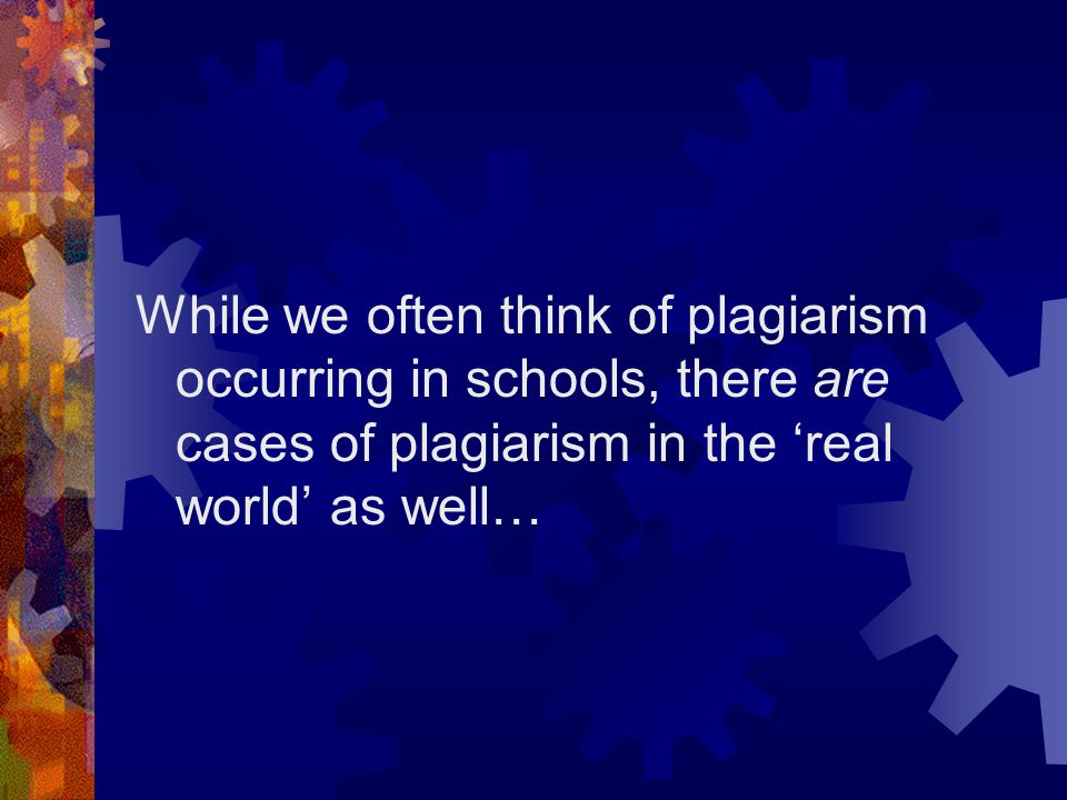 While we often think of plagiarism occurring in schools, there are cases of plagiarism in the 'real world' as well…