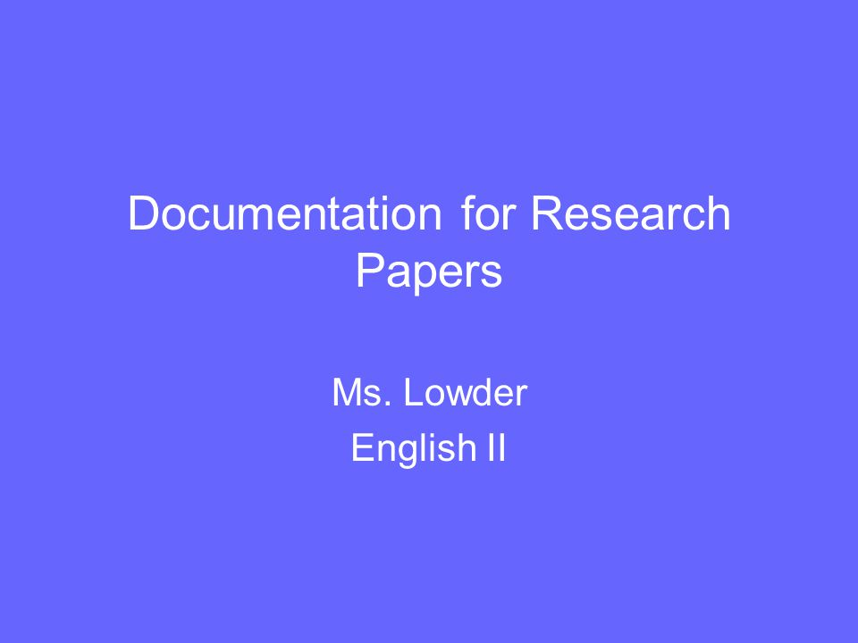 Documentation for Research Papers Ms. Lowder English II