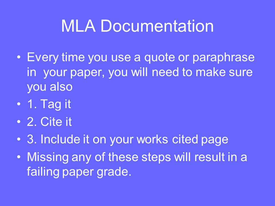 MLA Documentation Every time you use a quote or paraphrase in your paper, you will need to make sure you also 1.