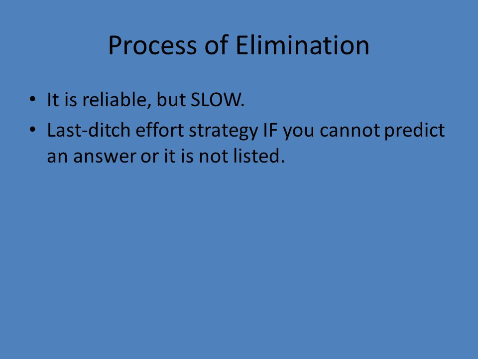 Process of Elimination It is reliable, but SLOW.