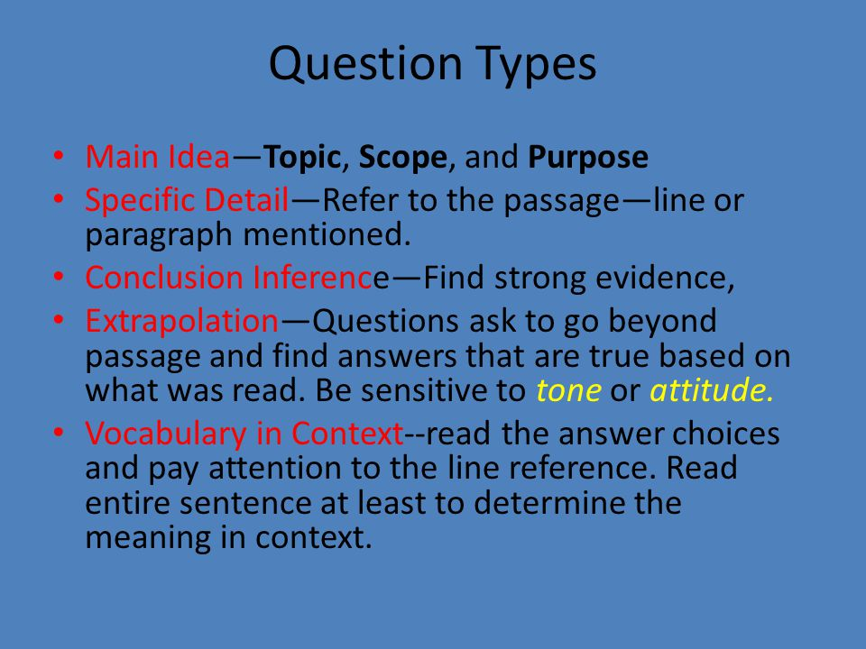 Question Types Main Idea—Topic, Scope, and Purpose Specific Detail—Refer to the passage—line or paragraph mentioned.