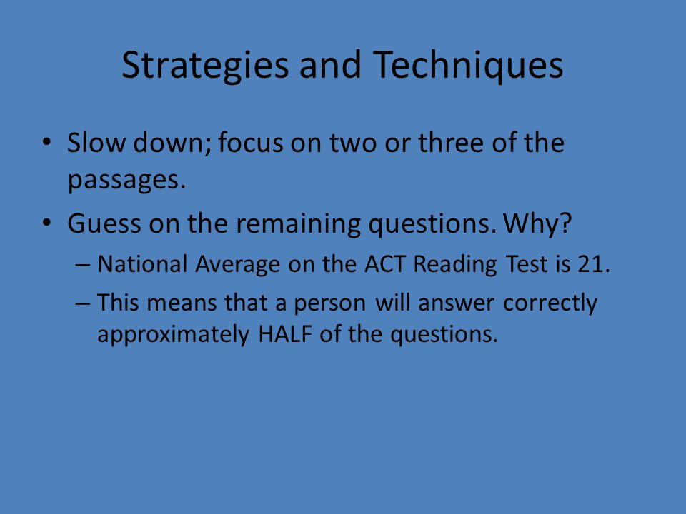 Strategies and Techniques Slow down; focus on two or three of the passages.