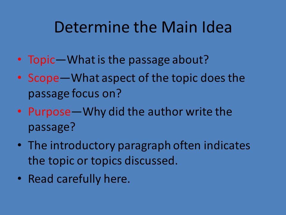 Determine the Main Idea Topic—What is the passage about.