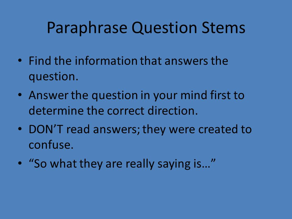 Paraphrase Question Stems Find the information that answers the question.