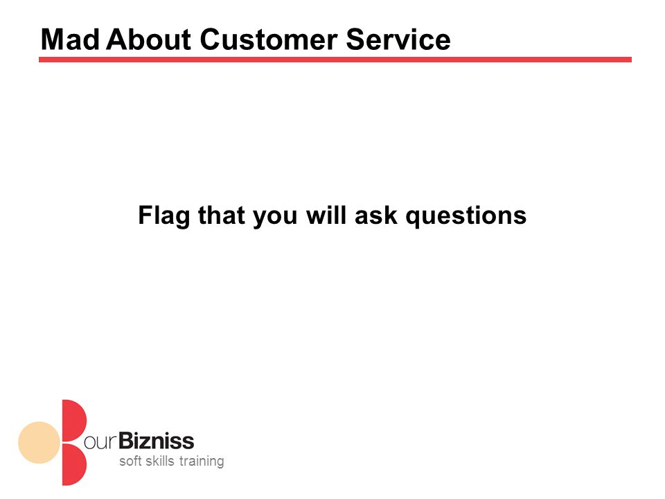 soft skills training Mad About Customer Service Flag that you will ask questions