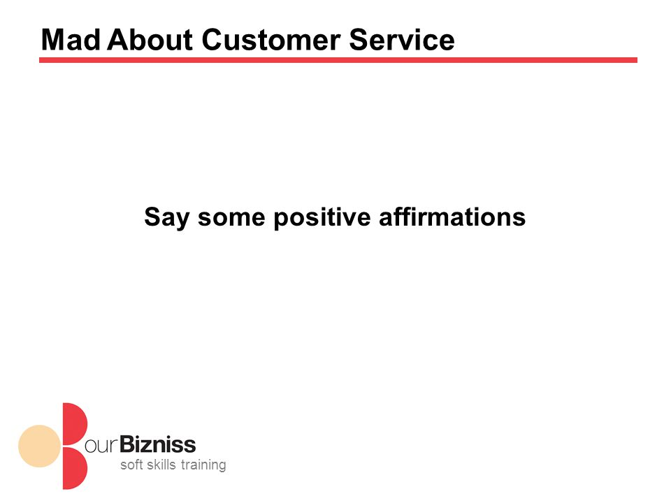 soft skills training Mad About Customer Service Say some positive affirmations
