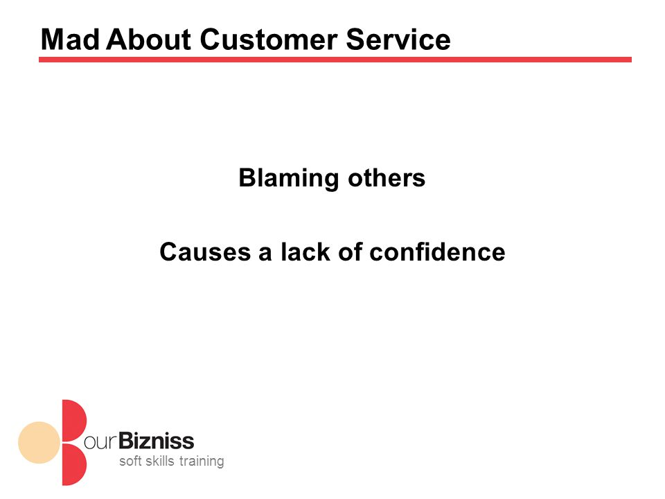 soft skills training Mad About Customer Service Blaming others Causes a lack of confidence