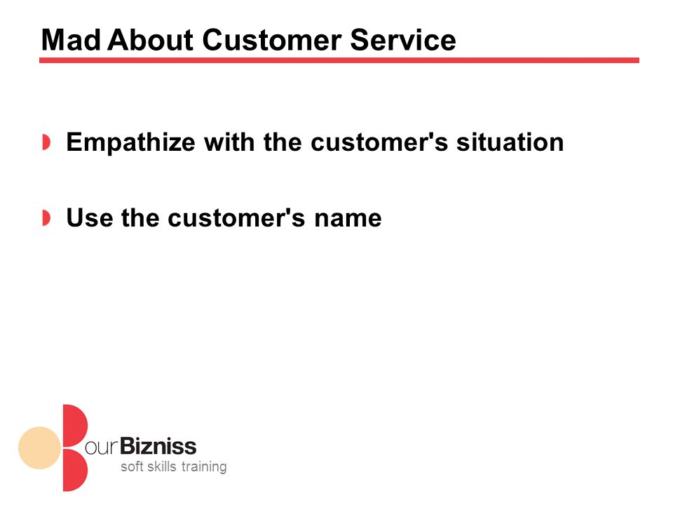 soft skills training Mad About Customer Service Empathize with the customer s situation Use the customer s name