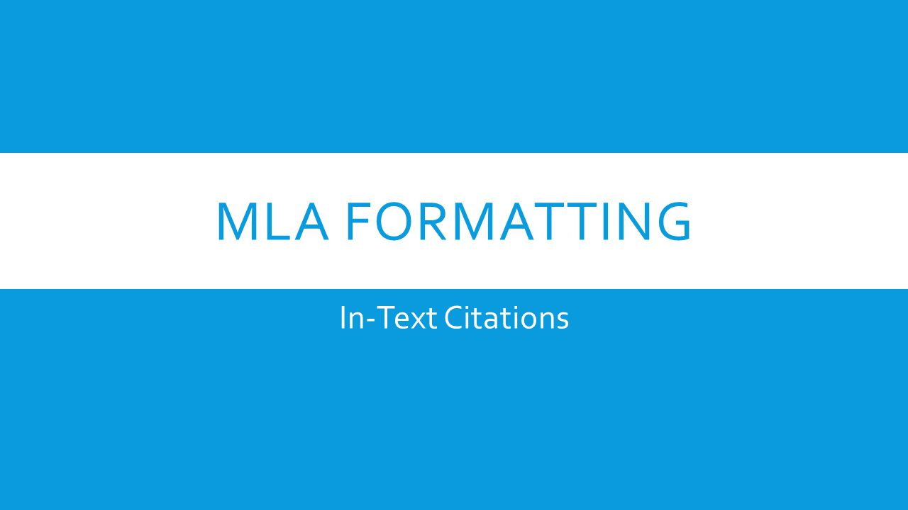 MLA FORMATTING In-Text Citations