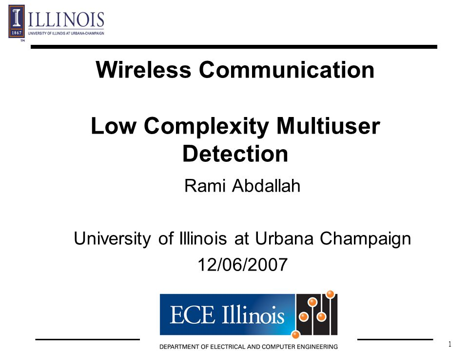 1 Wireless Communication Low Complexity Multiuser Detection Rami Abdallah University of Illinois at Urbana Champaign 12/06/2007