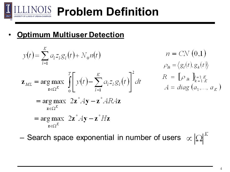 4 Problem Definition Optimum Multiuser Detection –Search space exponential in number of users