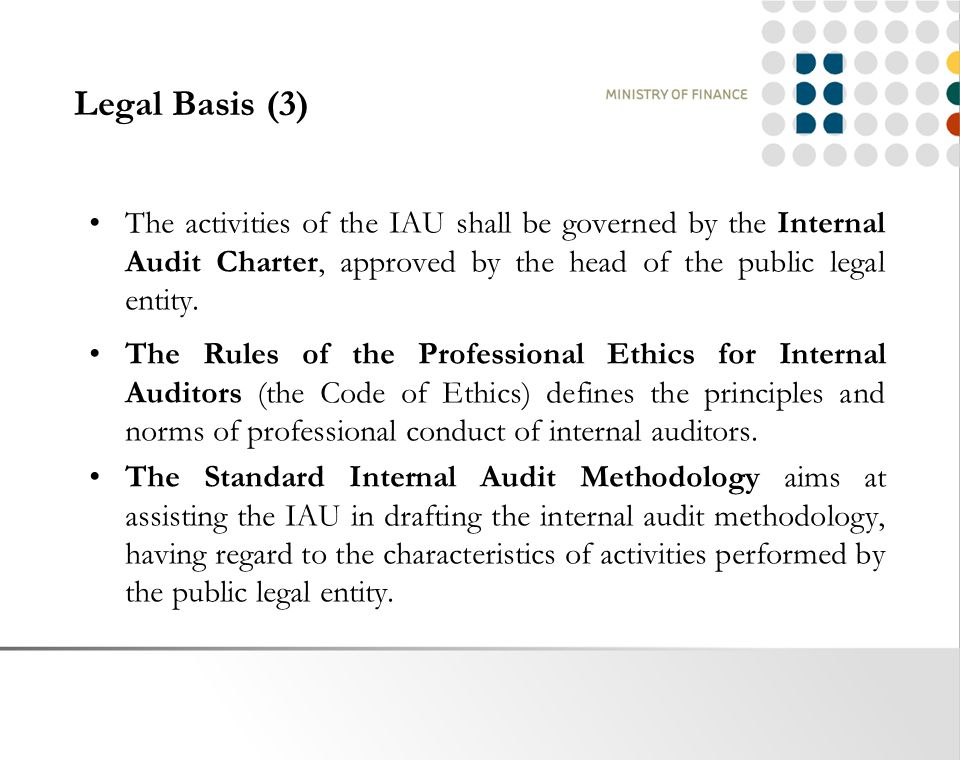 Legal Basis (3) The activities of the IAU shall be governed by the Internal Audit Charter, approved by the head of the public legal entity.
