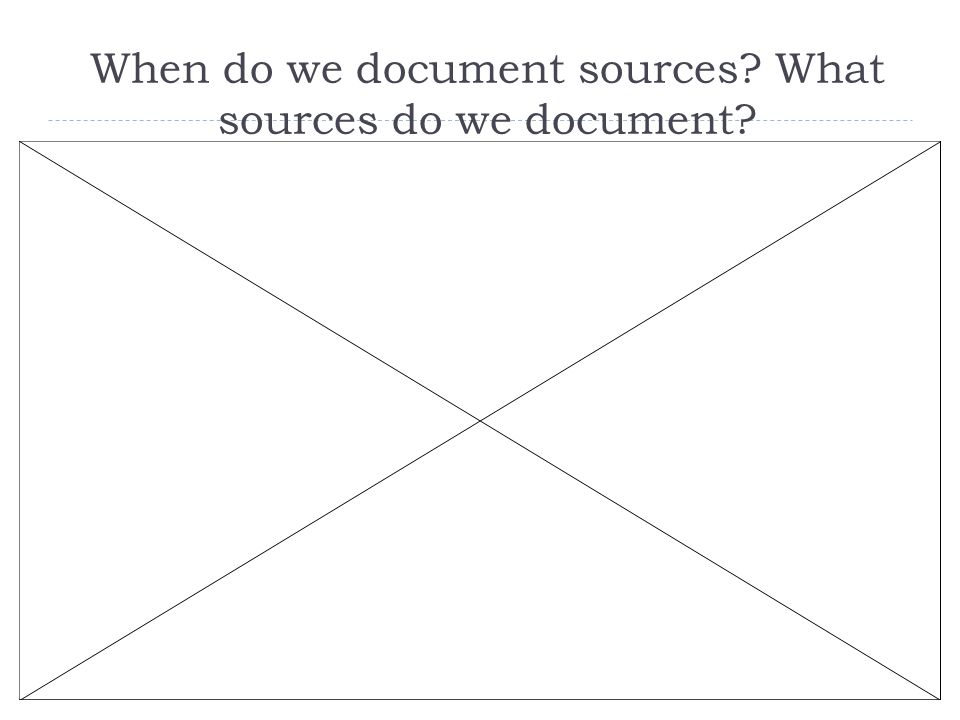 When do we document sources What sources do we document