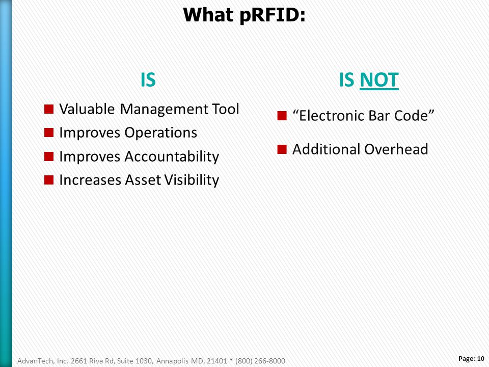 Page: 10 What pRFID: IS  Valuable Management Tool  Improves Operations  Improves Accountability  Increases Asset Visibility IS NOT  Electronic Bar Code  Additional Overhead AdvanTech, Inc.