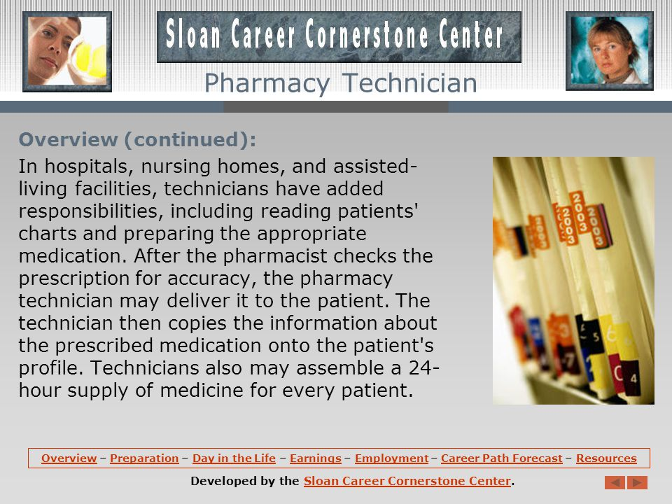 Overview: Pharmacy technicians help licensed pharmacists provide medication and other health care products to patients.