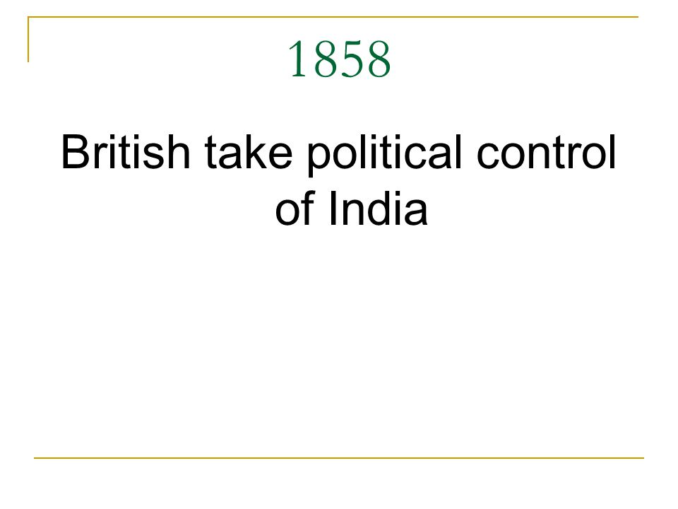 1858 British take political control of India