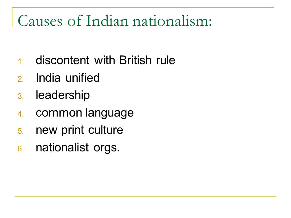 Causes of Indian nationalism: 1. discontent with British rule 2.