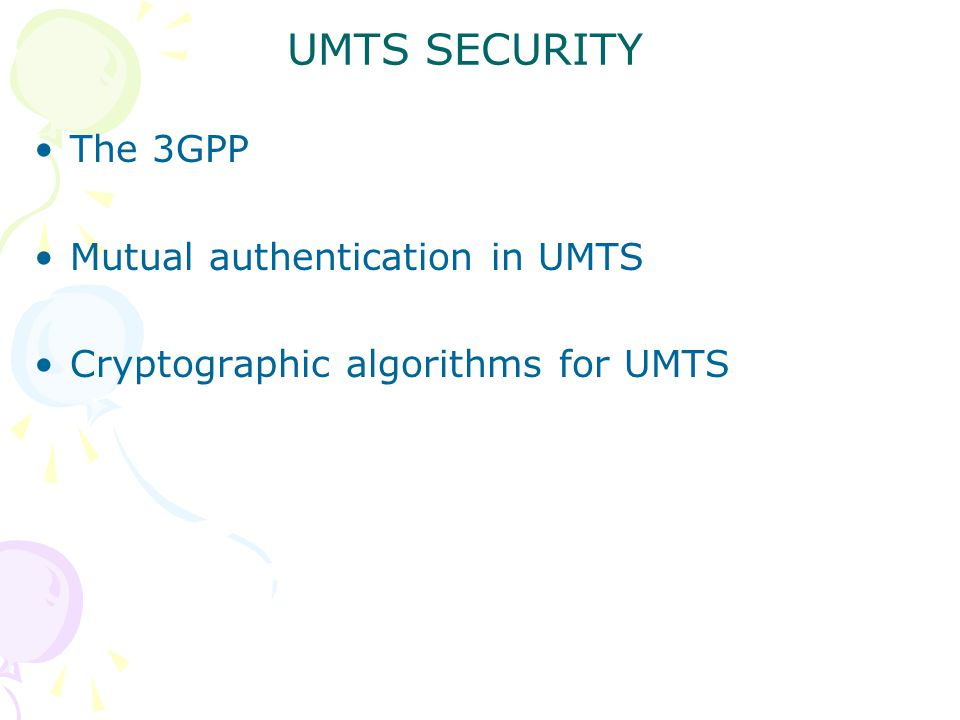 UMTS SECURITY The 3GPP Mutual authentication in UMTS Cryptographic algorithms for UMTS