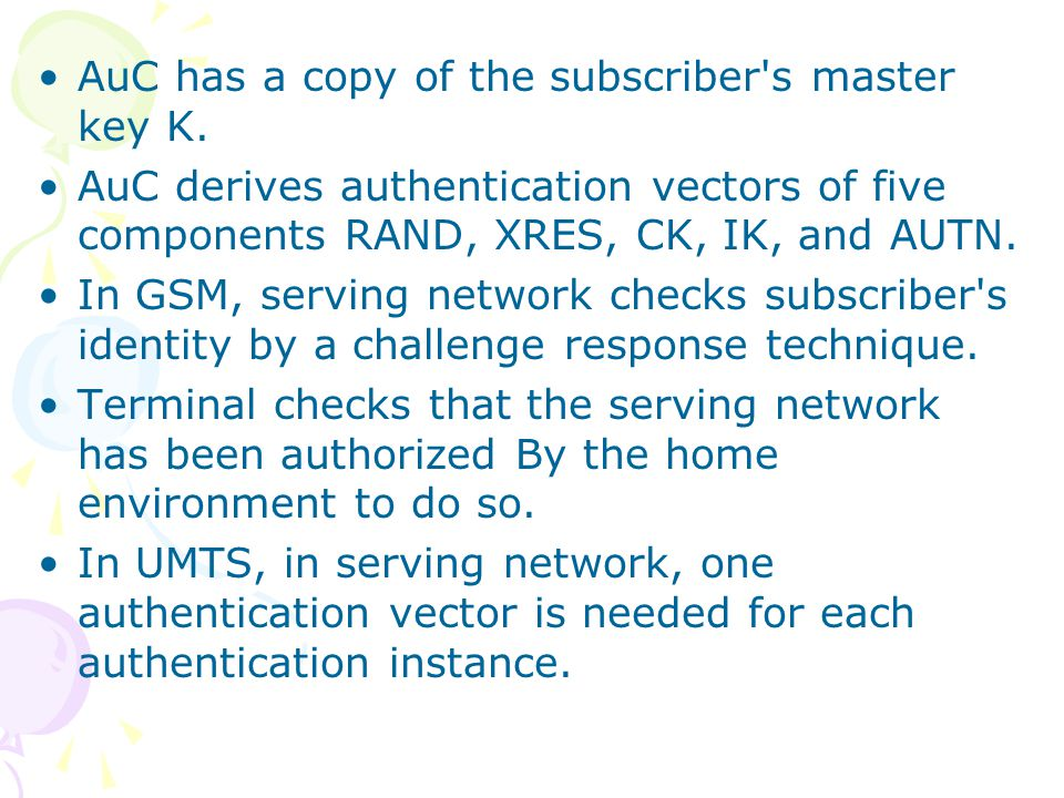 AuC has a copy of the subscriber s master key K.