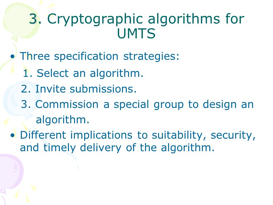 3. 3. Cryptographic algorithms for UMTS Three specification strategies: 1.