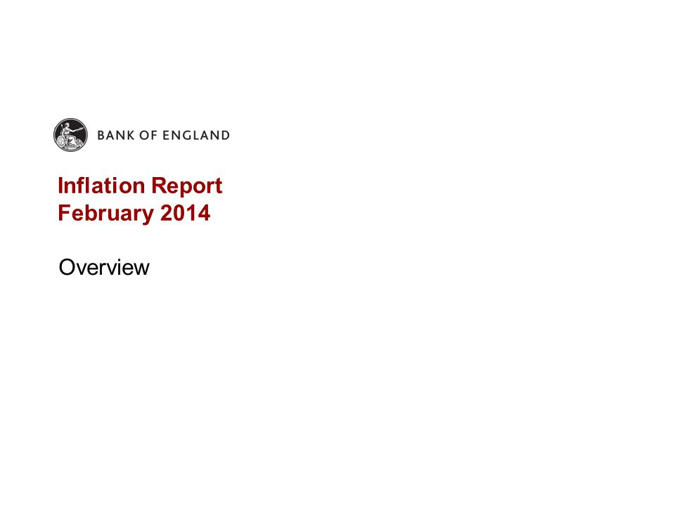 Inflation Report February 2014 Overview
