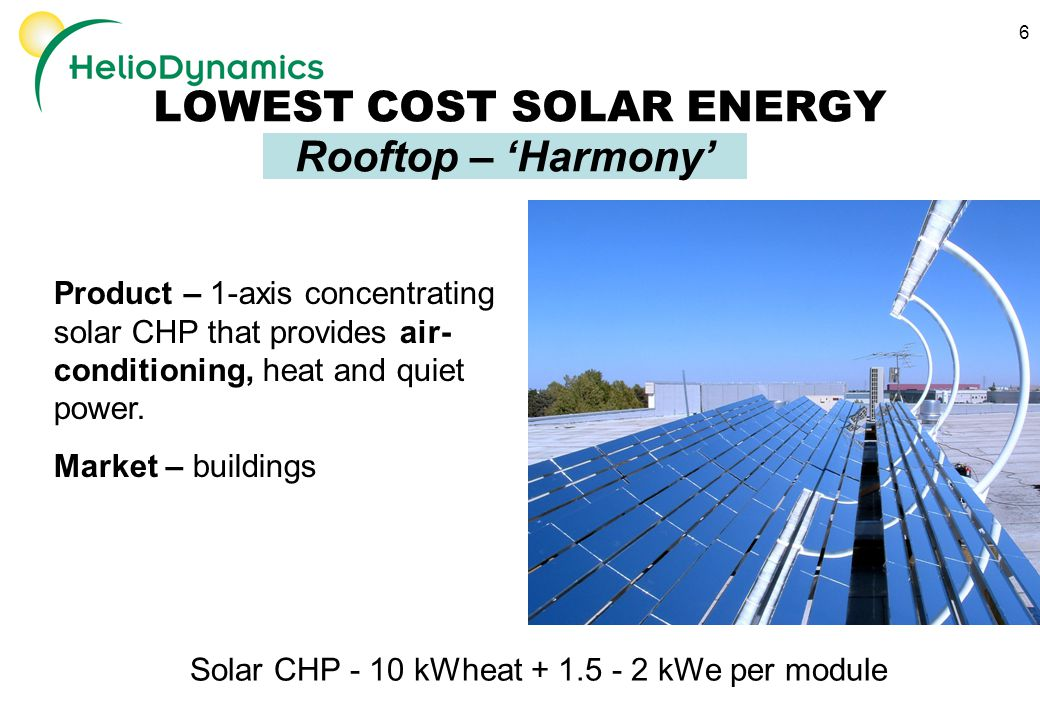 6 Rooftop – 'Harmony' Product – 1-axis concentrating solar CHP that provides air- conditioning, heat and quiet power.