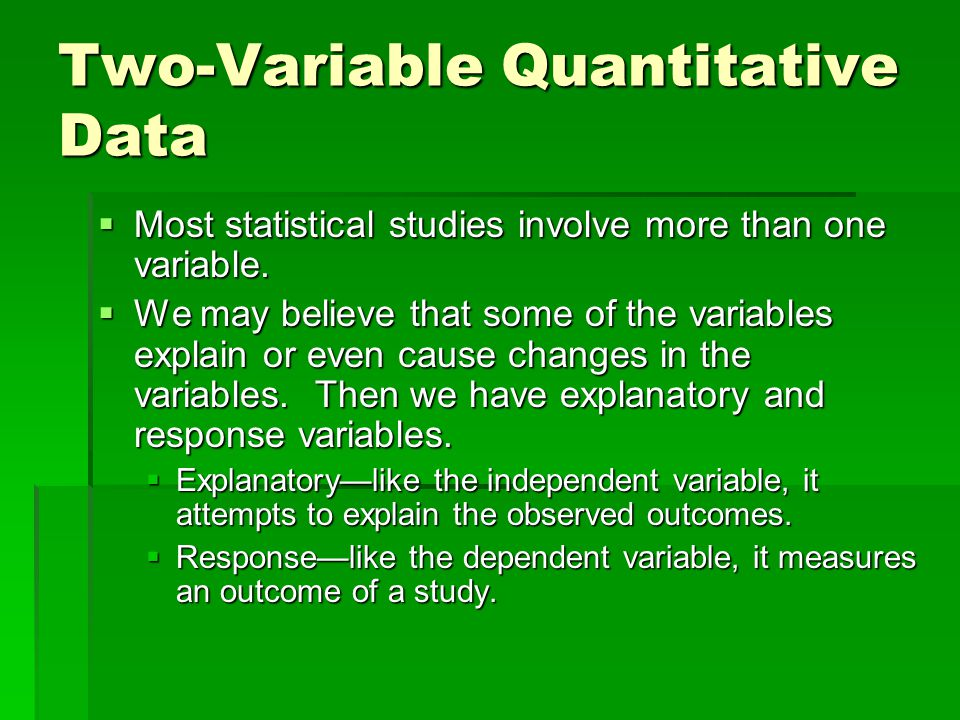 Two-Variable Quantitative Data  Most statistical studies involve more than one variable.