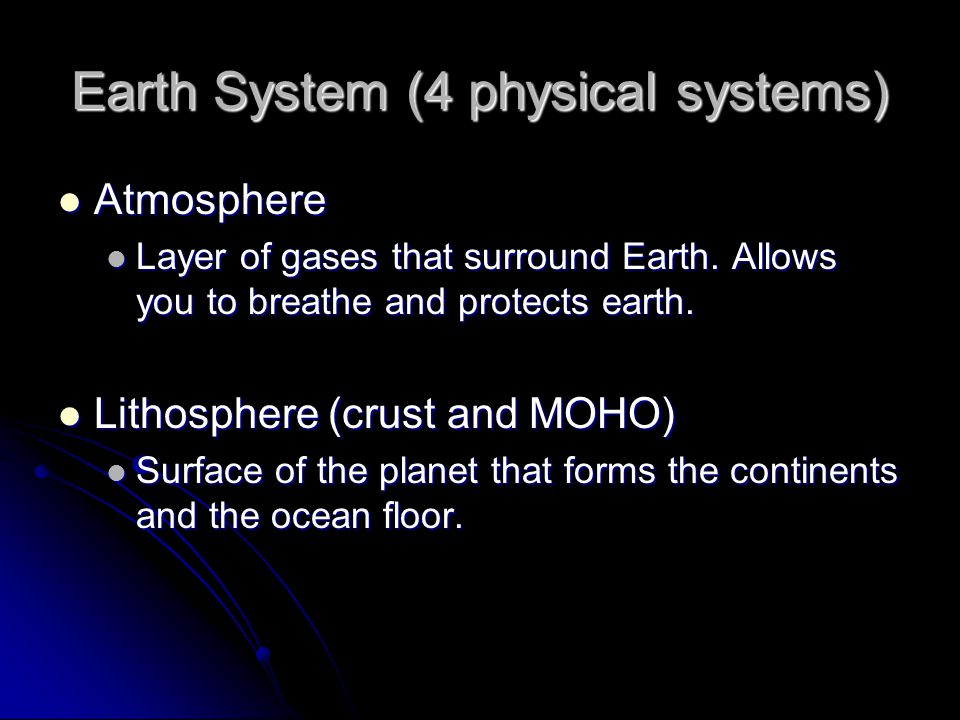 Earth System (4 physical systems) Atmosphere Layer of gases that surround Earth.
