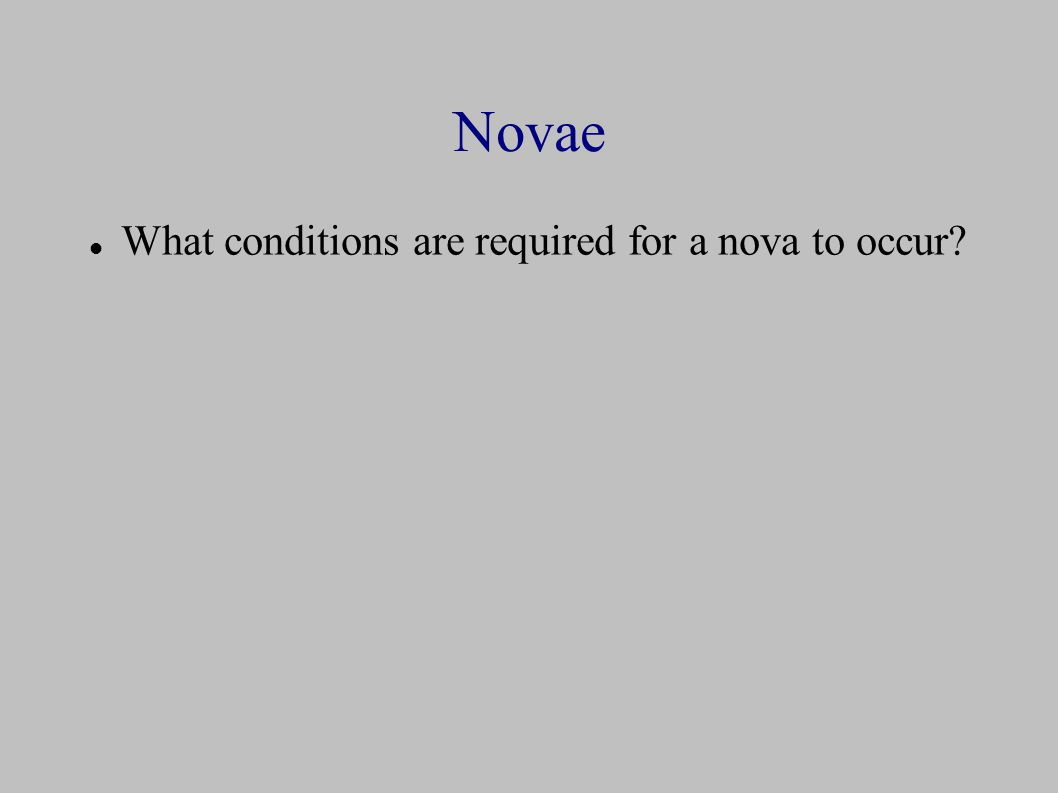 Novae What conditions are required for a nova to occur