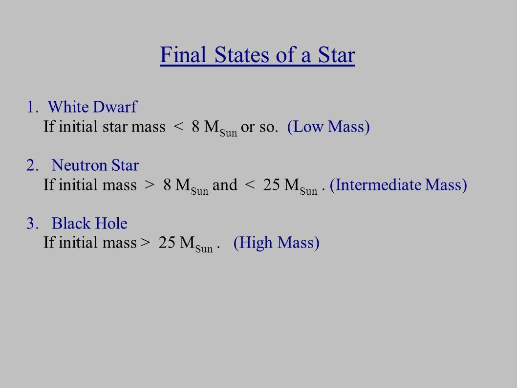 1. White Dwarf If initial star mass < 8 M Sun or so.