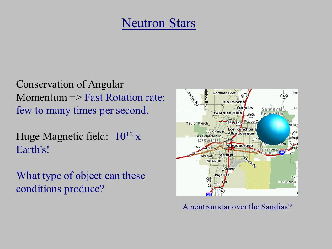 Neutron Stars Conservation of Angular Momentum => Fast Rotation rate: few to many times per second.