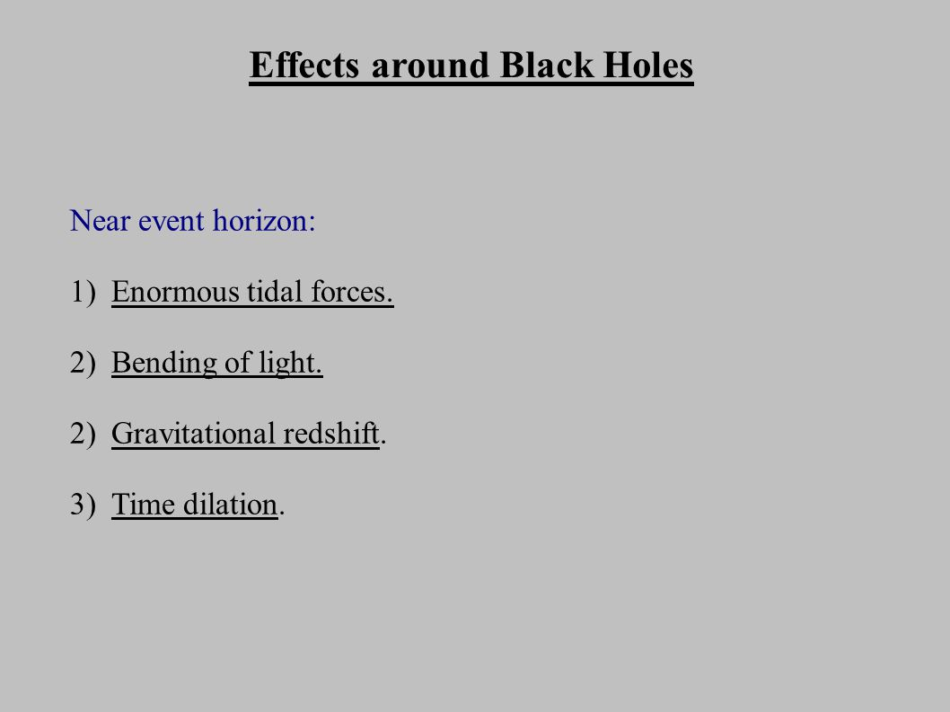 Effects around Black Holes Near event horizon: 1) Enormous tidal forces.