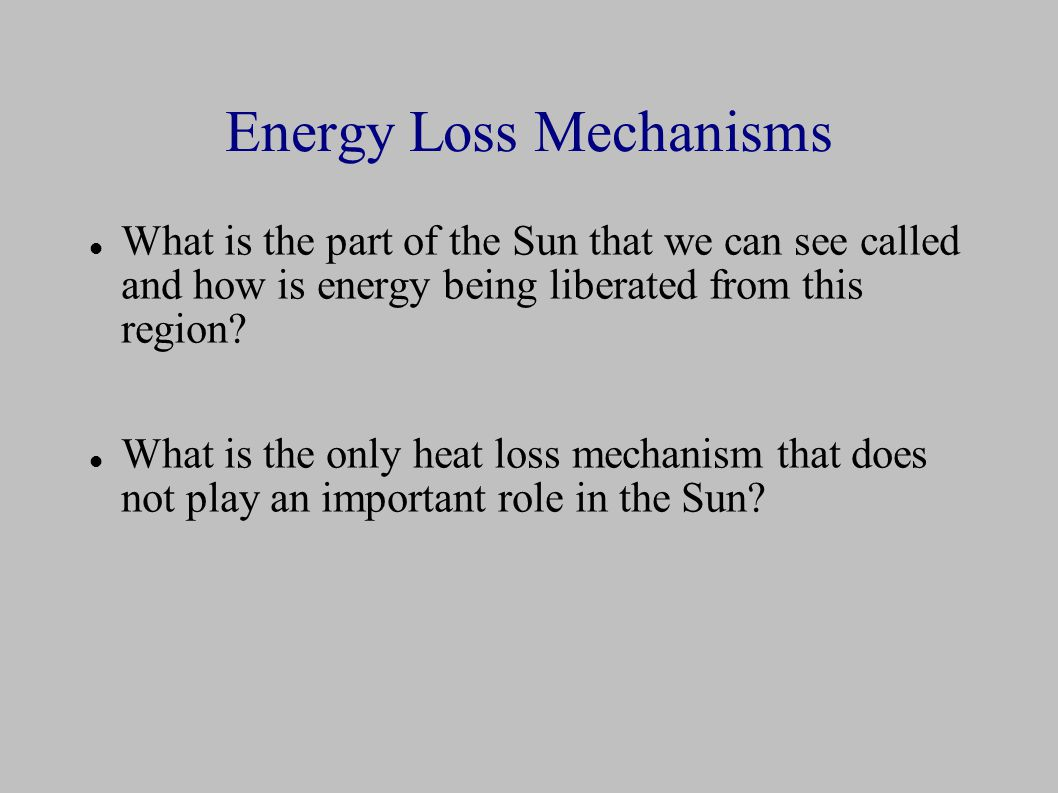 Energy Loss Mechanisms What is the part of the Sun that we can see called and how is energy being liberated from this region.