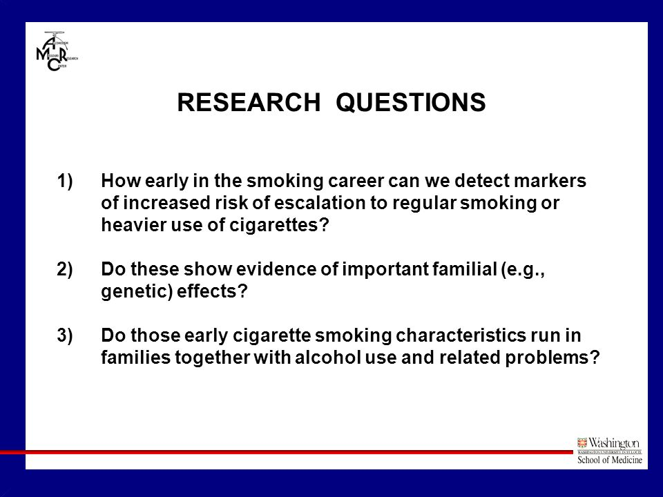 RESEARCH QUESTIONS 1)How early in the smoking career can we detect markers of increased risk of escalation to regular smoking or heavier use of cigarettes.