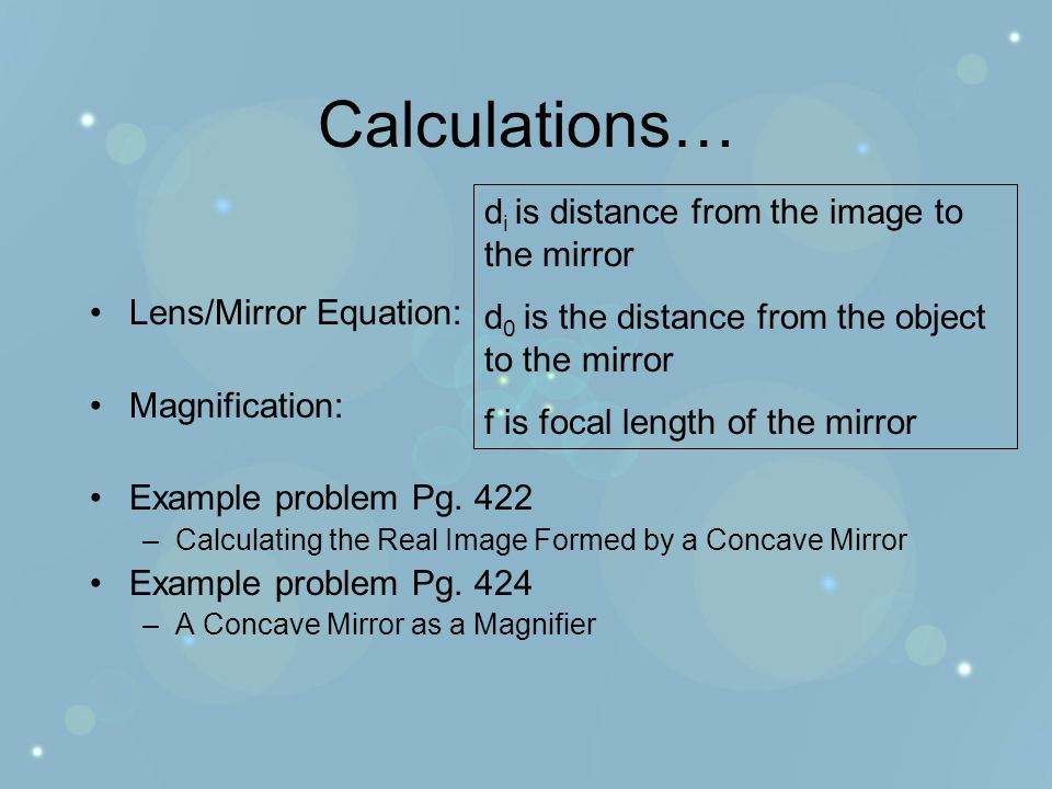 Calculations… Lens/Mirror Equation: Magnification: Example problem Pg.