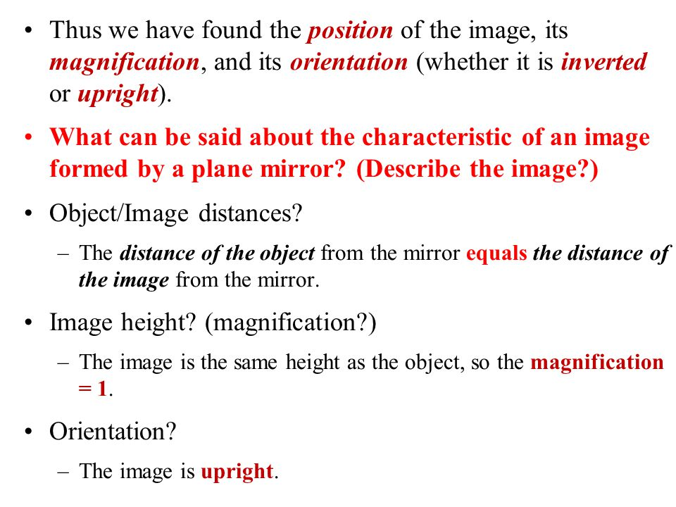 Thus we have found the position of the image, its magnification, and its orientation (whether it is inverted or upright).
